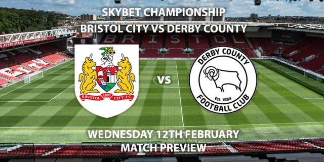Match Betting Preview - Bristol City vs Derby County. Wednesday 12th February 2020, The Championship - Ashton Gate. Live on Sky Sports Action HD – Kick-Off: 19:45 GMT.