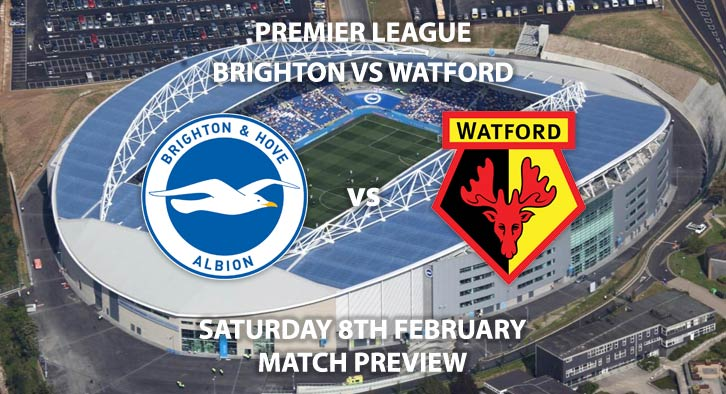 Match Betting Preview - Brighton and Hove Albion vs Watford. Saturday 8th February 2020, FA Premier League - Amex Stadium. Live on BT Sport 1 – Kick-Off: 17:30 GMT.