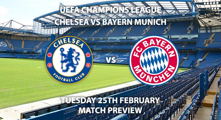 Match Betting Preview - AChelsea vs Bayern Munich. Tuesday 25th February 2020, UEFA Champions League - Stamford Bridge. Live on BT Sport 2 – Kick-Off: 20:00 GMT.