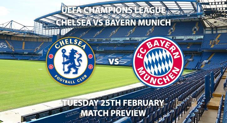 Match Betting Preview - AChelsea vs Bayern Munich. Tuesday 25th February 2020, UEFA Champions League - Stamford Bridge. Live on BT Sport 2 – Kick-Off: 20:00 GMT.