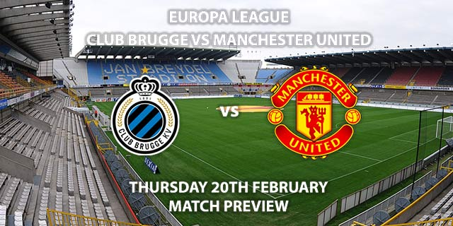 Match Betting Preview - Club Brugge vs Manchester United. Thursday 20th February 2020, UEFA Europa League - Jan Breydel Stadium. Live on BT Sport 2 – Kick-Off: 20:00 GMT.