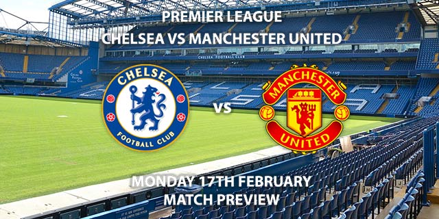 Match Betting Preview - Chelsea vs Manchester United. Monday 17th February 2020, FA Premier League - Stamford Bridge. Live on Sky Sports Premier League HD – Kick-Off: 20:00 GMT.