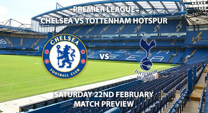 Match Betting Preview - Chelsea vs Tottenham Hotspur. Saturday 22nd February 2020, FA Premier League - Stamford Bridge. Live on BT Sport 1 – Kick-Off: 12:30 GMT.