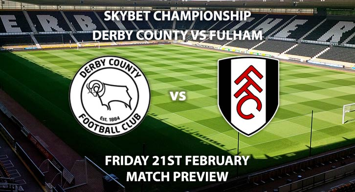 Match Betting Preview - Derby County vs Fulham. Friday 21st February 2020, The Championship - Pride Park. Live on Sky Sports Football HD – Kick-Off: 19:45 GMT.