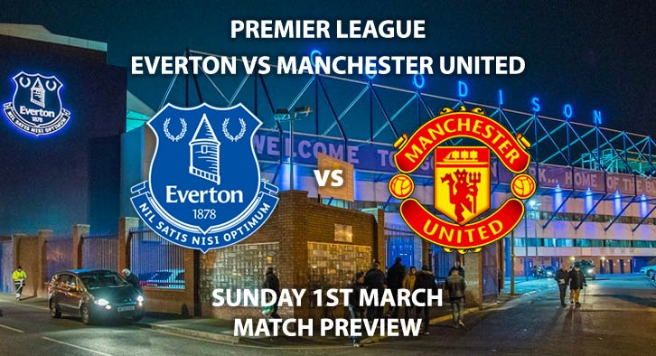 Match Betting Preview - Everton vs Manchester United. Sunday 1st March 2020, FA Premier League - Goodison Park. Live on Sky Sports Premier League HD – Kick-Off: 14:00 GMT.