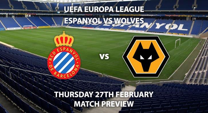 Match Betting Preview - Espanyol vs Wolves. Thursday 27th February 2020, UEFA Europa League - RDCE Stadium. Live on BT Sport 1 HD – Kick-Off: 17:55 GMT.