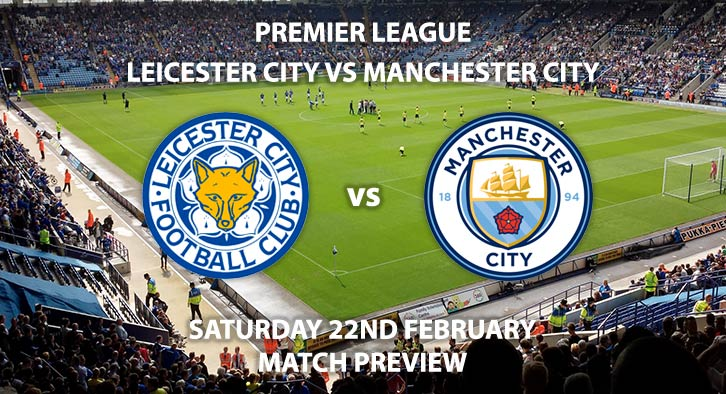 Match Betting Preview - Leicester City vs Manchester City. Saturday 22nd February 2020, FA Premier League - King Power Stadium. Live on Sky Sports Premier League HD – Kick-Off: 17:30 GMT.