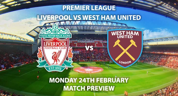 Match Betting Preview - Liverpool vs West Ham United. Monday 24th February 2020, FA Premier League - Anfield. Live on Sky Sports Premier League HD – Kick-Off: 20:00 GMT.