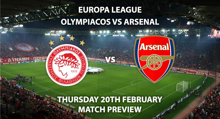 Match Betting Preview - Olympiacos vs Arsenal. Thursday 20th February 2020, UEFA Europa League - Karaiskakis Stadium. Live on BT Sport 2 – Kick-Off: 20:00 GMT.