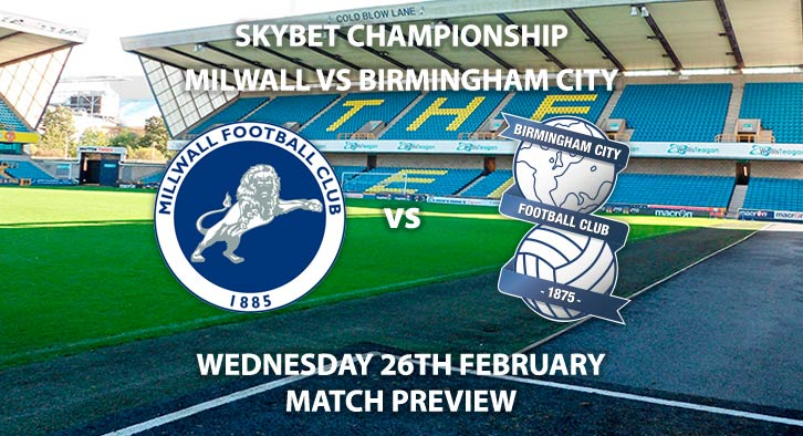 Match Betting Preview - Millwall vs Birmingham City. Wednesday 26th February 2020, The Championship - New Den. Live on Sky Sports Football HD – Kick-Off: 19:45 GMT.