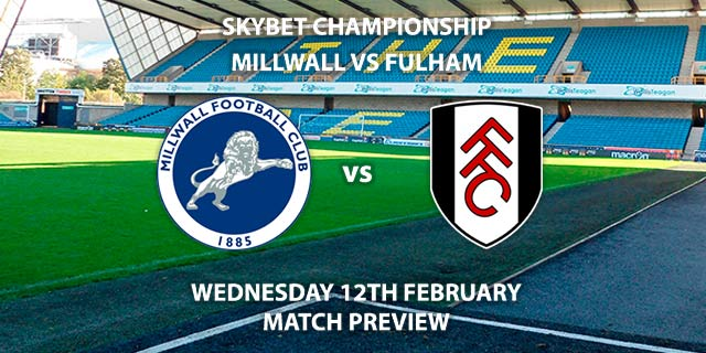 Match Betting Preview - Millwall vs Fulham. Wednesday 12th February 2020, The Championship - The New Den. Live on Sky Sports Football HD – Kick-Off: 19:45 GMT.