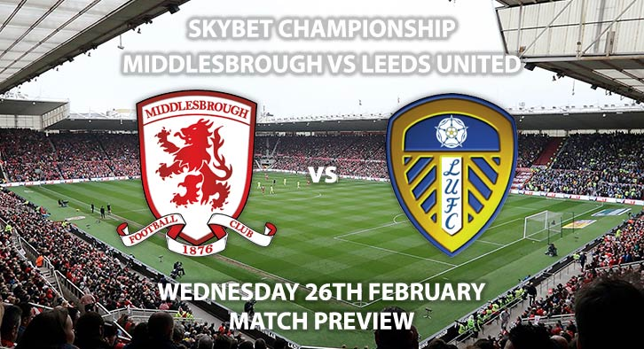 Match Betting Preview - Middlesbrough vs Leeds United. Wednesday 26th February 2020, The Championship - Riverside Stadium. Live on Sky Sports Main Event HD – Kick-Off: 19:45 GMT.