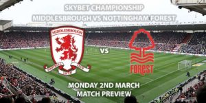 Match Betting Preview - Middlesbrough vs Nottingham Forest. Monday 2nd March 2020, The Championship - Riverside Stadium. Live on Sky Sports Main Football HD – Kick-Off: 19:45 GMT.