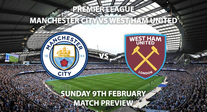 Match Betting Preview - Manchester City vs West Ham United. Sunday 9th February 2020, FA Premier League - Etihad Stadium. Live on Sky Sports Premier League HD – Kick-Off: 16:30 GMT.