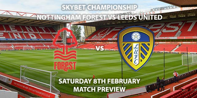 Match Betting Preview - Nottingham Forest vs Leeds United. Saturday 8th February 2020, The Championship - The City Ground. Live on Sky Sports Football HD – Kick-Off: 17:30 GMT.