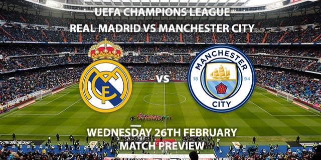 Match Betting Preview - Real Madrid vs Manchester City. Wednesday 26th February 2020, UEFA Champions League - Santiago Bernabeu. Live on BT Sport 1 – Kick-Off: 20:00 GMT.