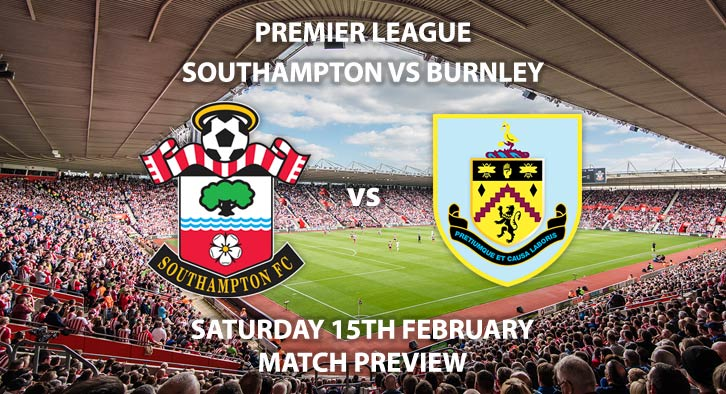 Match Betting Preview - Southampton vs Burnley. Saturday 15th February 2020, FA Premier League - St Mary's Stadium. Live on BT Sport 1 HD – Kick-Off: 12:30 GMT.