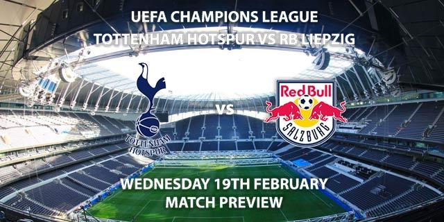 Match Betting Preview - Tottenham vs RB Leipzig. Wednesday 19th February 2020, UEFA Champions League - Tottenham Hotspur Stadium. Live on BT Sport 2 – Kick-Off: 20:00 GMT.