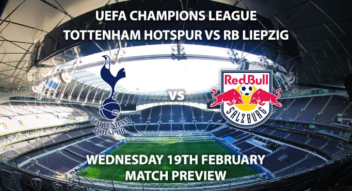 Match Betting Preview - Tottenham vs RB Leipzig. Wednesday 19th February 2020, UEFA Champions League - Tottenham Hotspur Stadium. Live on BT Sport 2 – Kick-Off: 20:00 GMT.