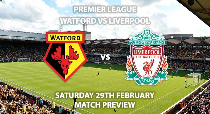 Match Betting Preview - Watford vs Liverpool. Saturday 29th February 2020, FA Premier League - Vicarage Road. Live on Sky Sports Premier League HD – Kick-Off: 17:30 GMT.