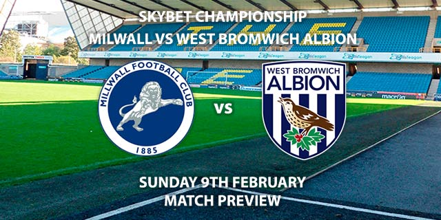 Match Betting Preview - Millwall vs West Bromwich Albion. Sunday 9th February 2020, The Championship - The New Den. Live on Sky Sports Football HD – Kick-Off: 13:30 GMT.