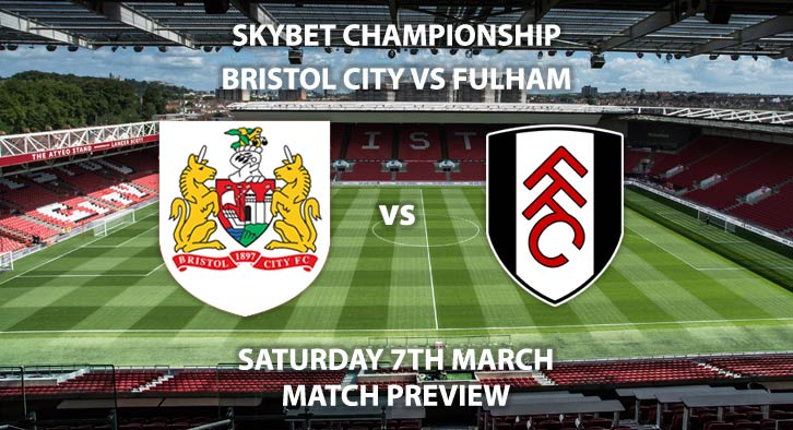Match Betting Preview - Bristol City vs Fulham. Saturday 7th March 2020, The Championship - Ashton Gate. Live on Sky Sports Main Event HD – Kick-Off: 12:30 GMT.