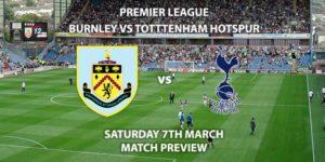 Match Betting Preview - Burnley vs Tottenham Hotspur. Saturday 7th March 2020, FA Premier League - Turf Moor. Live on Sky Sports Premier League HD – Kick-Off: 17:30 GMT.