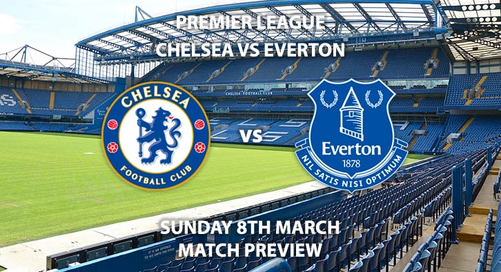 Match Betting Preview - Chelsea vs Everton. Sunday 8th March 2020, FA Premier League - Stamford Bridge. Live on Sky Sports Premier League HD – Kick-Off: 14:00 GMT.