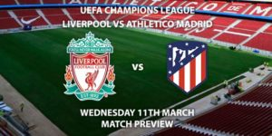 Match Betting Preview - Liverpool vs Atletico Madrid. Wednesday 11th March 2020, UEFA Champions League - Anfield. Live on BT Sport 2 – Kick-Off: 20:00 GMT.