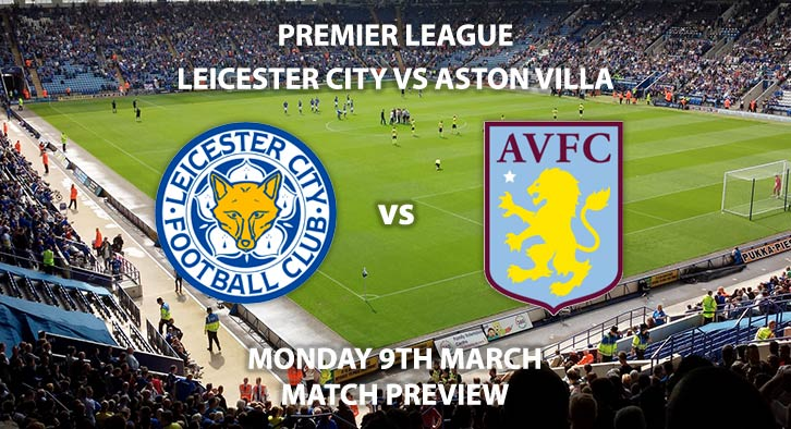 Match Betting Preview - Leicester City vs Aston Villa. Monday 9th March 2020, FA Premier League - King Power Stadium. Live on Sky Sports Main Event HD – Kick-Off 20:00 GMT.