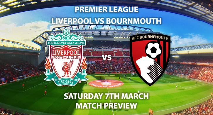 Match Betting Preview - Liverpool vs Bournemouth. Saturday 7th March 2020, The Championship - Anfield. Live on BT Sport 1 HD – Kick-Off: 12:30 GMT.