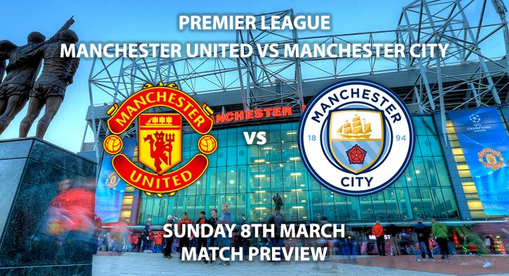 Match Betting Preview - Manchester United vs Manchester City. Sunday 8th March 2020, FA Premier League - Old Trafford. Live on Sky Sports Main Event HD – Kick-Off 16:30 GMT.