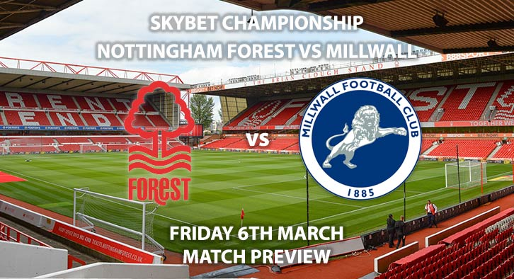 Match Betting Preview - Nottingham Forest vs Millwall. Friday 6th March 2020, The Championship - City Ground. Live on Sky Sports Main Event HD – Kick-Off: 19:45 GMT.