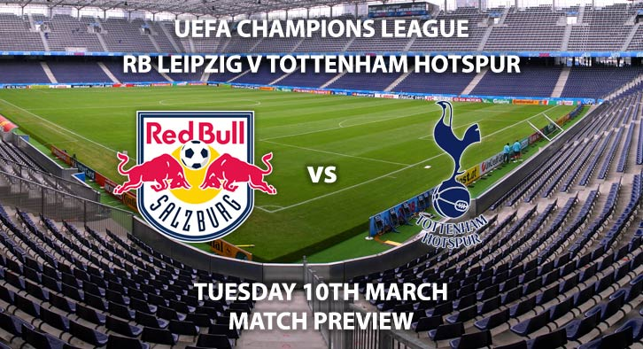 Match Betting Preview - RB Leipzig vs Tottenham Hotspur. Tuesday 10th March 2020, UEFA Champions League - Red Bull Arena. Live on BT Sport 2 – Kick-Off: 20:00 GMT.