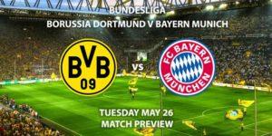 Match Betting Preview - Borussia Dortmund vs BayernMunich. Tuesday 26th May 2020, Signal Iduna Park. Live on BT Sport 1 – Kick-Off: 17:30 BST.