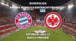 Match Betting Preview - Bayern Munich vs Eintracht Frankfurt. Saturday 23rd May 2020, Allianz Arena. Live on BT Sport 1 – Kick-Off: 17:30 BST.