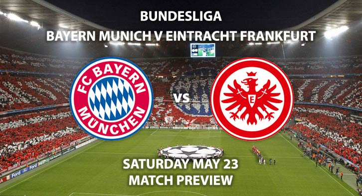Match Betting Preview - Bayern Munich vs Eintracht Frankfurt. Saturday 23rd May 2020, Allianz Arena. Live on BT Sport 1 – Kick-Off: 17:30 BST.