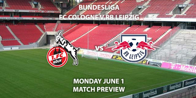 Match Betting Preview - FC Koln vs RB Leipzig. Monday 1st June 2020, RheinEnergie STADION. Live on BT Sport 1 – Kick-Off: 19:30 BST.