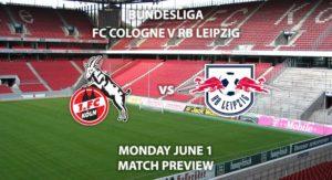 Match Betting Preview - FC Koln vs RB Leipzig. Monday 1st June2020, RheinEnergie STADION. Live on BT Sport 1 – Kick-Off: 19:30 BST.