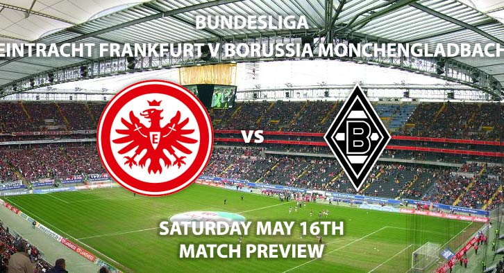 Match Betting Preview - Eintracht Frankfurt vs Borussia Monchengladbach. Saturday 16th May 2020, Commerzbank Arena. Live on BT Sport 1 – Kick-Off: 17:30 BST.