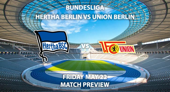 Match Betting Preview - Hertha Berlin vs Union Berlin. Friday 22th May 2020, Olympiastadion. Live on BT Sport 1 – Kick-Off: 19:30 BST.