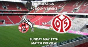 Match Betting Preview - FC Koln vs Mainz. Sunday 17th May 2020, RheinEnergieStadion. Live on BT Sport 1 – Kick-Off: 16:30 BST.