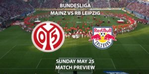 Match Betting Preview - FSV Mainz 05 vs RB Leipzig. Sunhday 24t May 2020, Opel Arena. Live on BT Sport 1 – Kick-Off: 14:30 BST.