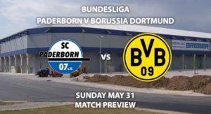 Match Betting Preview - SC Paderborn vs Borussia Dortmund. Sunday 31st May2020, Benteler Arena. Live on BT Sport 1 – Kick-Off: 17:00 BST.