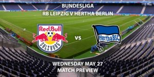 Match Betting Preview - RB Leipzig vs Hertha Berlin. Wednesday 27th May 2020, Red Bull Arena. Live on BT Sport 1 – Kick-Off: 17:30 BST.