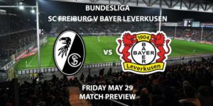 Match Betting Preview - SC Freiburg vs Bayer Leverkusen. Friday 29th May 2020, Schwarzwald-Stadion. Live on BT Sport 1 – Kick-Off: 19:30 BST.