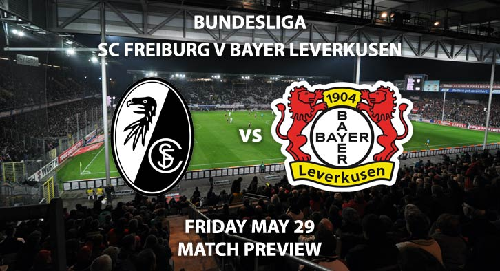 Match Betting Preview - SC Freiburg vs Bayer Leverkusen. Friday 29th May 2020, Schwarzwald-Stadion. Live on BT Sport 1 – Kick-Off: 19:30 BST.