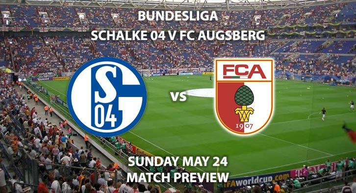 Match Betting Preview - Schalke vs FC Augsburg. Sunday 24th May 2020, VELTINS-Arena. Live on BT Sport 1 – Kick-Off: 14:30 BST.