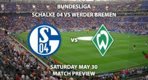 Match Betting Preview - Schalke vs Werder Bremen. Saturday 30th May2020, VELTINS-Arena. Live on BT Sport 1 – Kick-Off: 14:30 BST.