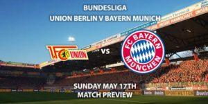 Match Betting Preview - Union Berlin vs Bayern Munich. Sunday 17th May 2020, Stadion An der Alten Forsterei. Live on BT Sport 1 – Kick-Off: 17:00 BST.